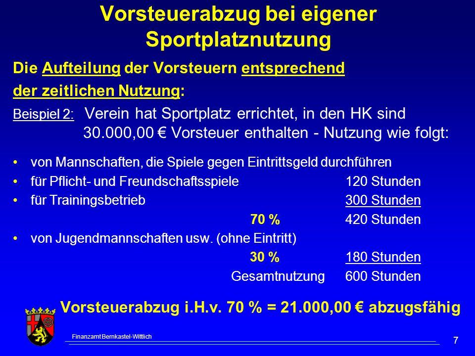 Finanzamt Bernkastel-Wittlich 7 Vorsteuerabzug bei eigener Sportplatznutzung Die Aufteilung der Vorsteuern entsprechend der zeitlichen Nutzung: Beispi