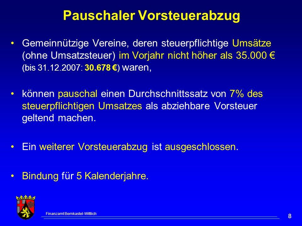 Finanzamt Bernkastel-Wittlich 8 Pauschaler Vorsteuerabzug Gemeinnützige Vereine, deren steuerpflichtige Umsätze (ohne Umsatzsteuer) im Vorjahr nicht h
