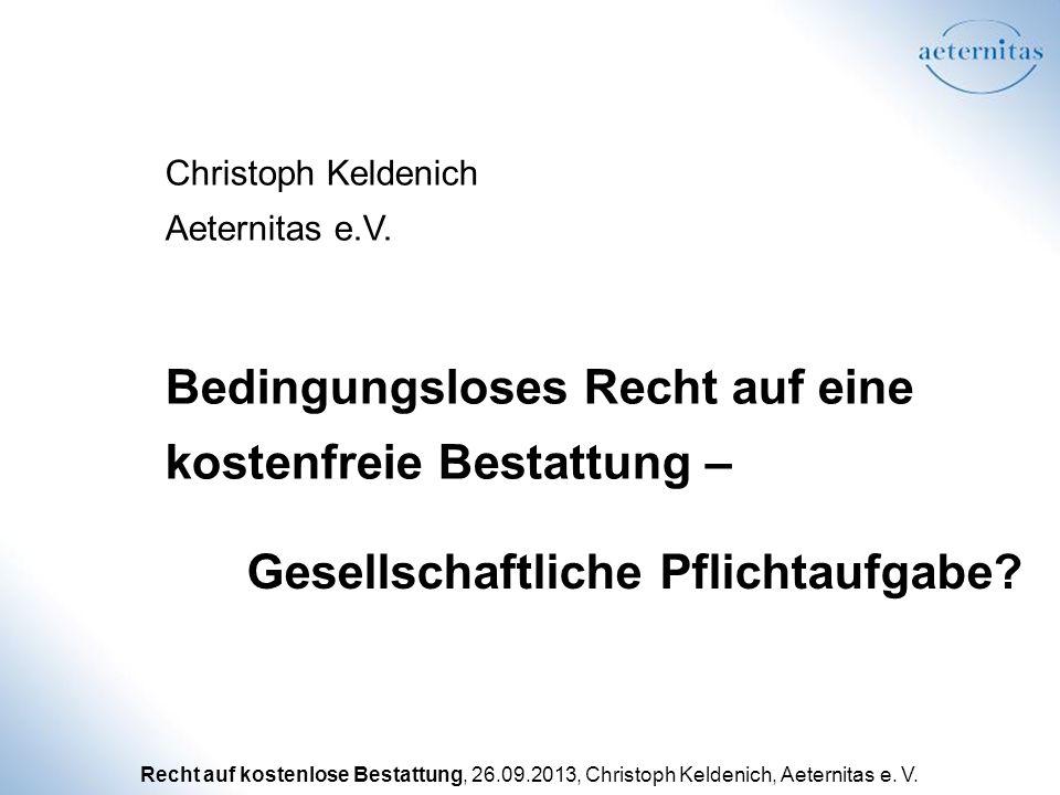 Recht auf kostenlose Bestattung, 26.09.2013, Christoph Keldenich, Aeternitas e. V. Christoph Keldenich Aeternitas e.V. Bedingungsloses Recht auf eine