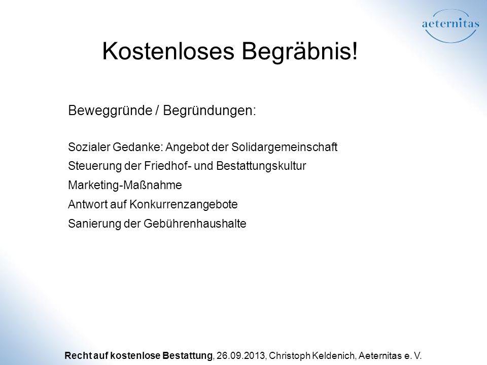 Recht auf kostenlose Bestattung, 26.09.2013, Christoph Keldenich, Aeternitas e. V. Kostenloses Begräbnis! Beweggründe / Begründungen: Sozialer Gedanke