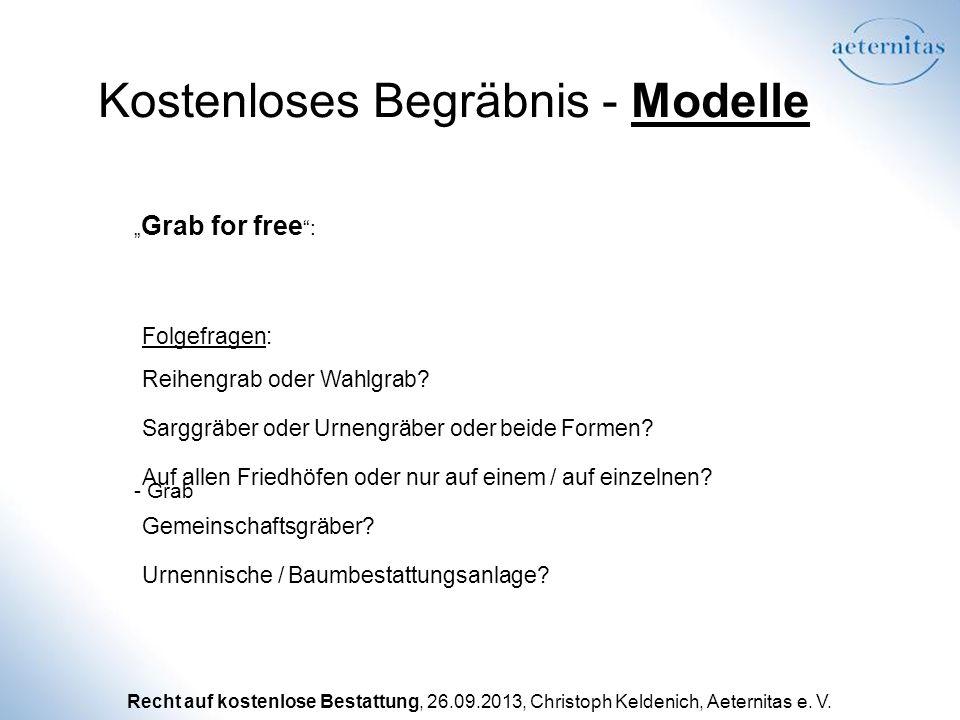 Recht auf kostenlose Bestattung, 26.09.2013, Christoph Keldenich, Aeternitas e. V. Kostenloses Begräbnis - Modelle - Grab Grab for free : Folgefragen: