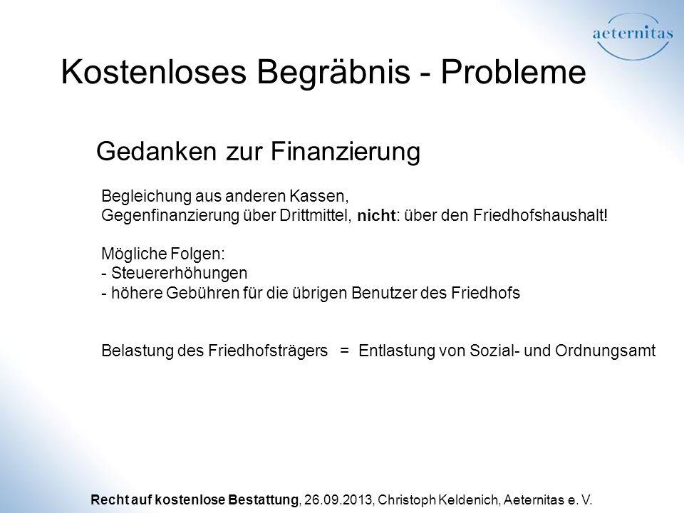Recht auf kostenlose Bestattung, 26.09.2013, Christoph Keldenich, Aeternitas e. V. Kostenloses Begräbnis - Probleme Gedanken zur Finanzierung Begleich