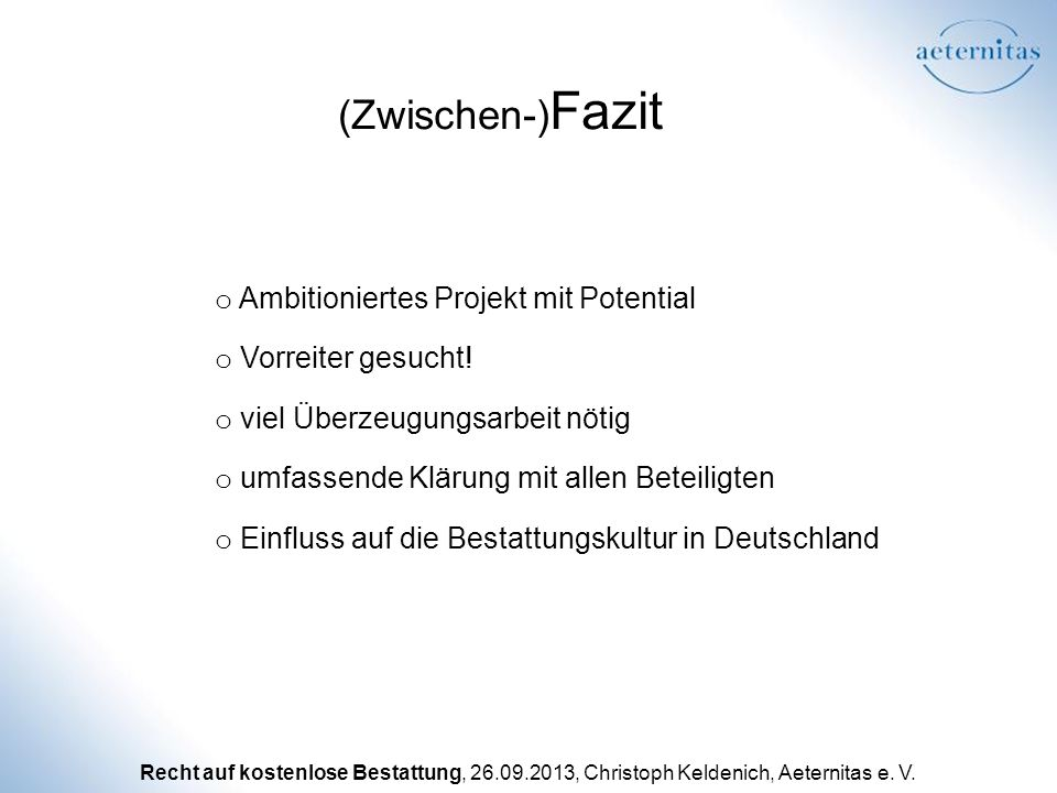 Recht auf kostenlose Bestattung, 26.09.2013, Christoph Keldenich, Aeternitas e. V. (Zwischen-) Fazit o Ambitioniertes Projekt mit Potential o Vorreite