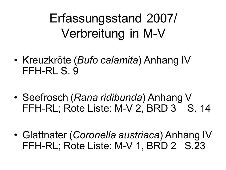 Erfassungsstand 2007/ Verbreitung in M-V Kreuzkröte (Bufo calamita) Anhang IV FFH-RL S. 9 Seefrosch (Rana ridibunda) Anhang V FFH-RL; Rote Liste: M-V