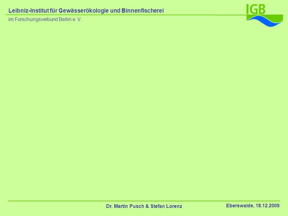 Dr. Martin Pusch & Stefan Lorenz Eberswalde, 18.12.2009 im Forschungsverbund Berlin e. V. Leibniz-Institut für Gewässerökologie und Binnenfischerei