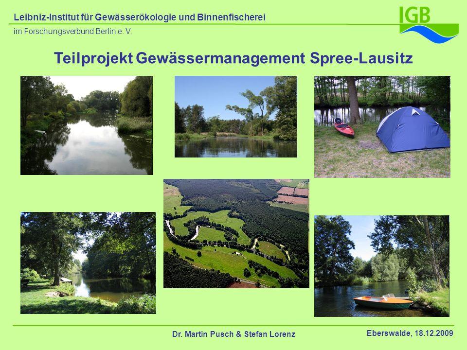 Teilprojekt Gewässermanagement Spree-Lausitz Dr. Martin Pusch & Stefan Lorenz Eberswalde, 18.12.2009 im Forschungsverbund Berlin e. V. Leibniz-Institu