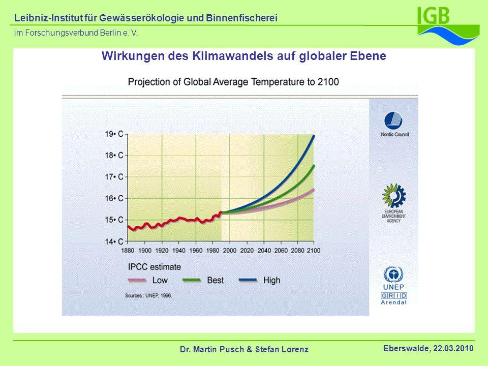Wirkungen des Klimawandels auf globaler Ebene Dr. Martin Pusch & Stefan Lorenz Eberswalde, 22.03.2010 im Forschungsverbund Berlin e. V. Leibniz-Instit