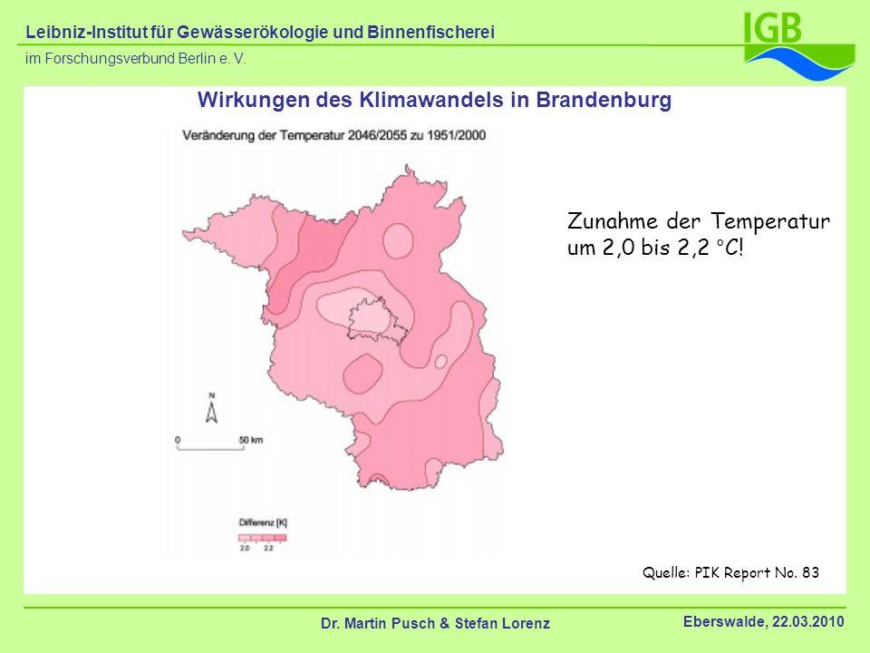 Quelle: PIK Report No. 83 Wirkungen des Klimawandels in Brandenburg Zunahme der Temperatur um 2,0 bis 2,2 °C! Dr. Martin Pusch & Stefan Lorenz Eberswa