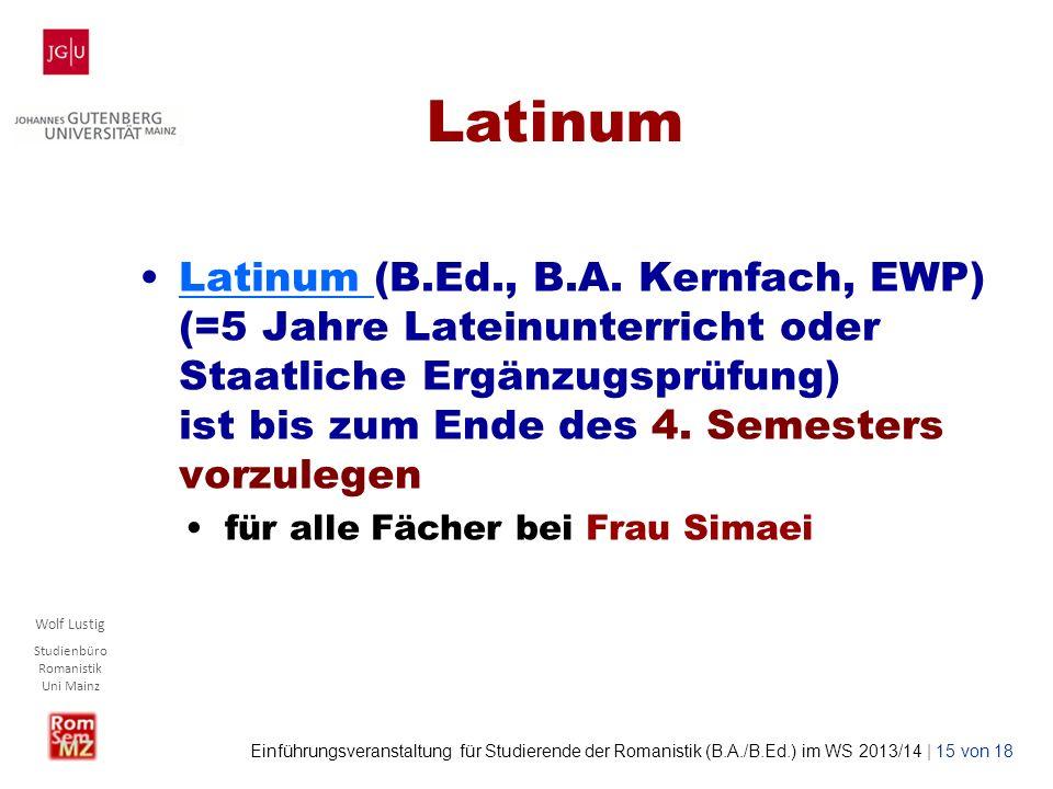 Wolf Lustig Studienbüro Romanistik Uni Mainz Einführungsveranstaltung für Studierende der Romanistik (B.A./B.Ed.) im WS 2013/14 | 15 von 18 Latinum La