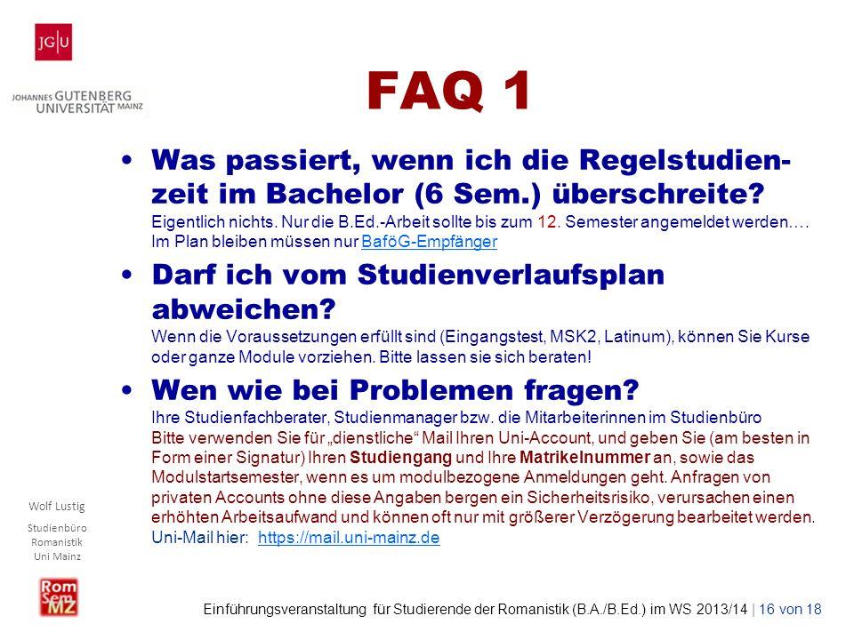 Wolf Lustig Studienbüro Romanistik Uni Mainz Einführungsveranstaltung für Studierende der Romanistik (B.A./B.Ed.) im WS 2013/14 | 16 von 18 FAQ 1 Was