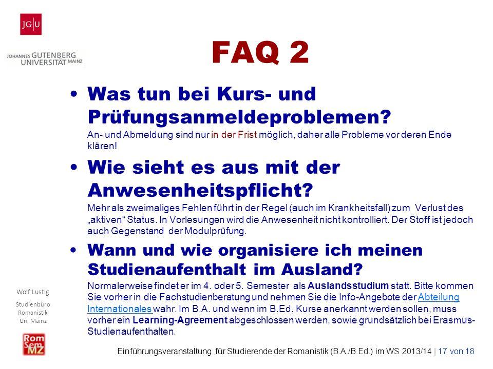 Wolf Lustig Studienbüro Romanistik Uni Mainz Einführungsveranstaltung für Studierende der Romanistik (B.A./B.Ed.) im WS 2013/14 | 17 von 18 FAQ 2 Was