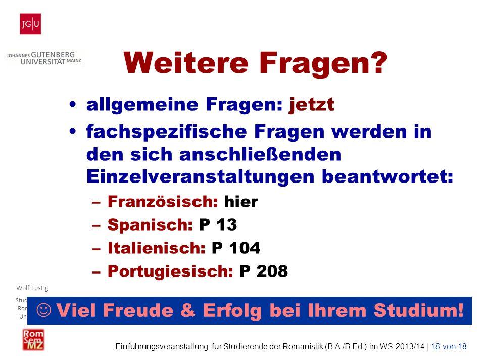 Wolf Lustig Studienbüro Romanistik Uni Mainz Einführungsveranstaltung für Studierende der Romanistik (B.A./B.Ed.) im WS 2013/14 | 18 von 18 Weitere Fr