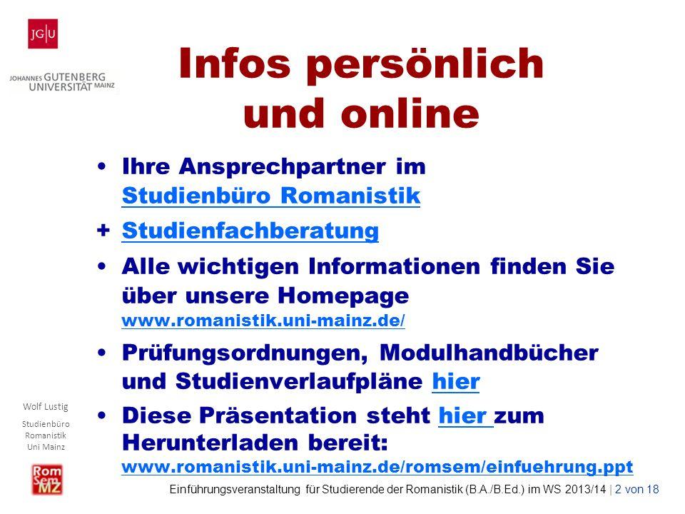 Wolf Lustig Studienbüro Romanistik Uni Mainz Einführungsveranstaltung für Studierende der Romanistik (B.A./B.Ed.) im WS 2013/14 | 2 von 18 Infos persö