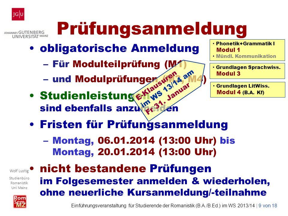 Wolf Lustig Studienbüro Romanistik Uni Mainz Einführungsveranstaltung für Studierende der Romanistik (B.A./B.Ed.) im WS 2013/14 | 10 von 18 Sprachpraktischer EingangstestEingangstest = Voraussetzung für die Teilnahme an Kursen der Module 1 und 4 Niveau : Gemeinsamer Europäischer Referenzrahmen B1Gemeinsamer Europäischer Referenzrahmen jetzt zum Test und auch zu Kursen aus Modul 1 und evtl.