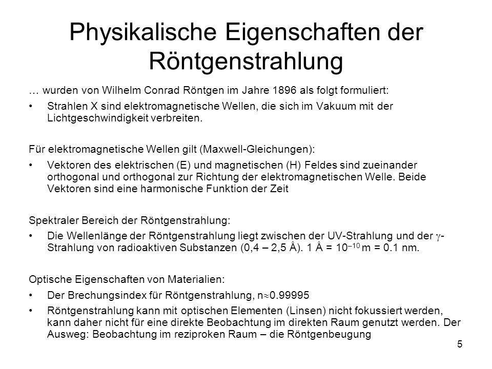 5 Physikalische Eigenschaften der Röntgenstrahlung … wurden von Wilhelm Conrad Röntgen im Jahre 1896 als folgt formuliert: Strahlen X sind elektromagn