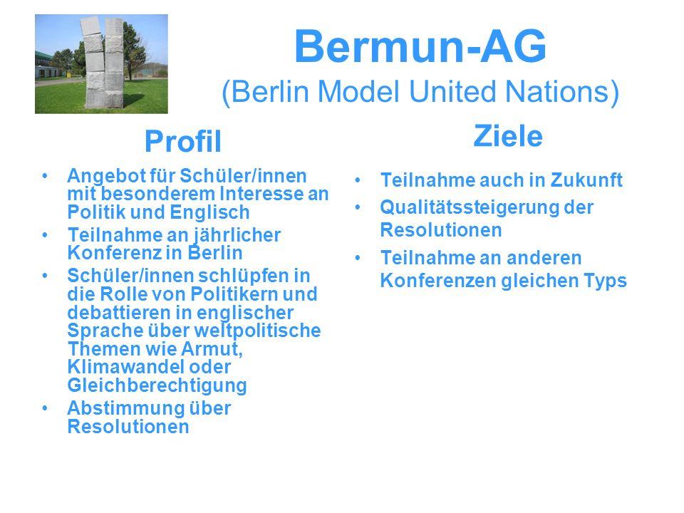 Bermun-AG (Berlin Model United Nations) Angebot für Schüler/innen mit besonderem Interesse an Politik und Englisch Teilnahme an jährlicher Konferenz i