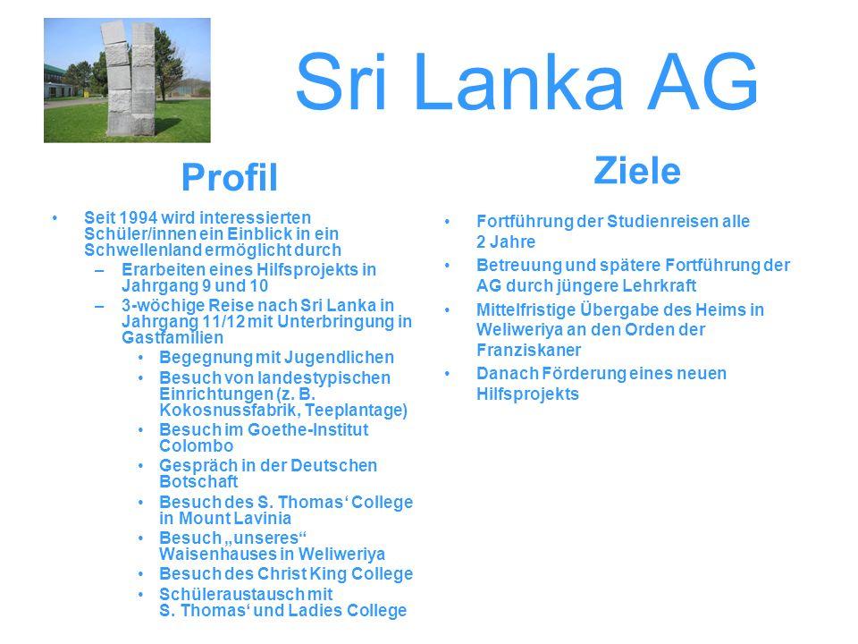 Sri Lanka AG Seit 1994 wird interessierten Schüler/innen ein Einblick in ein Schwellenland ermöglicht durch –Erarbeiten eines Hilfsprojekts in Jahrgan