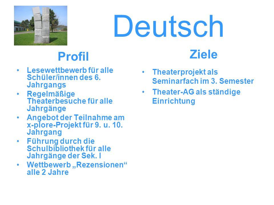 Deutsch Lesewettbewerb für alle Schüler/innen des 6. Jahrgangs Regelmäßige Theaterbesuche für alle Jahrgänge Angebot der Teilnahme am x-plore-Projekt
