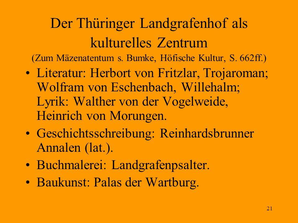 21 Der Thüringer Landgrafenhof als kulturelles Zentrum (Zum Mäzenatentum s. Bumke, Höfische Kultur, S. 662ff.) Literatur: Herbort von Fritzlar, Trojar
