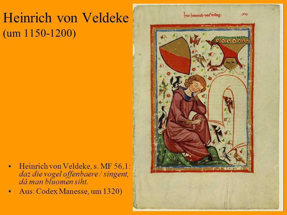 7 Heinrich von Veldeke (um 1150-1200) Heinrich von Veldeke, s. MF 56,1: daz die vogel offenbaere / singent, dâ man bluomen siht. Aus: Codex Manesse, u