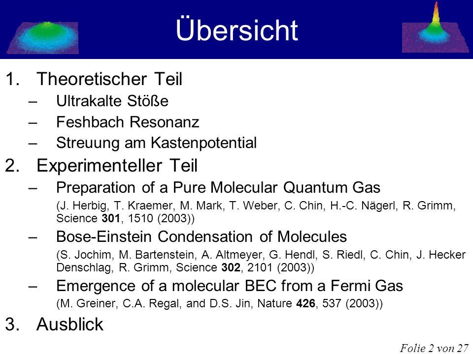 Übersicht 1.Theoretischer Teil –Ultrakalte Stöße –Feshbach Resonanz –Streuung am Kastenpotential 2.Experimenteller Teil –Preparation of a Pure Molecul