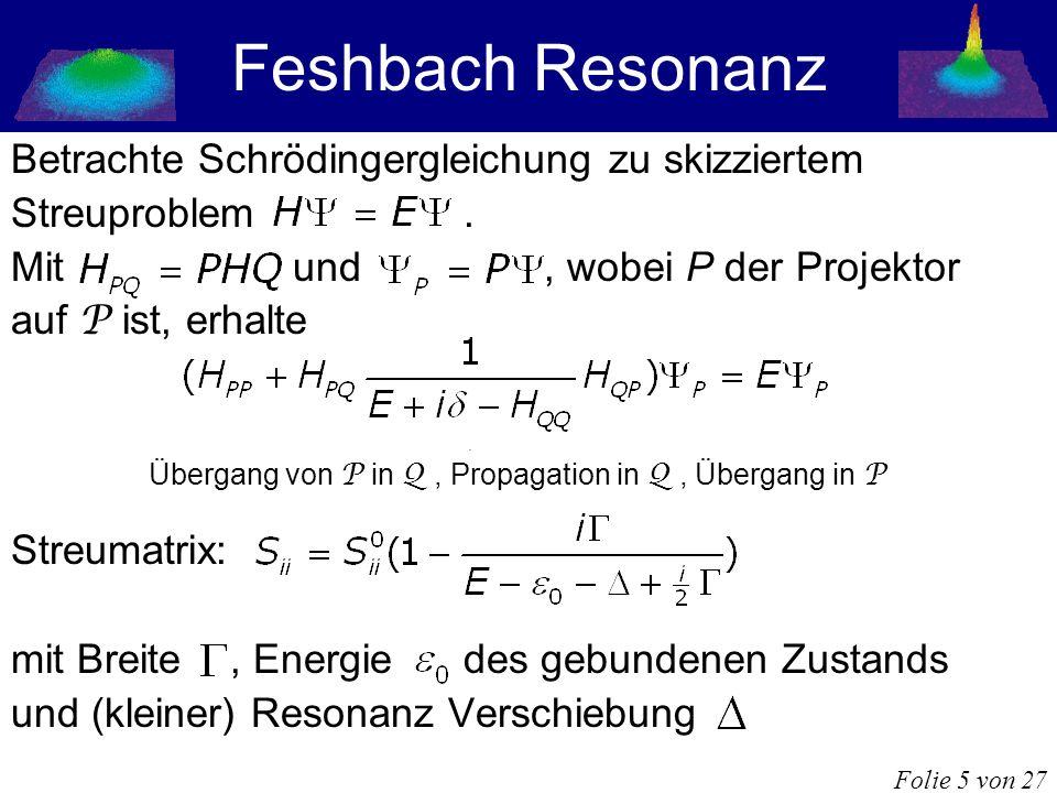 Betrachte Schrödingergleichung zu skizziertem Streuproblem. Mit und, wobei P der Projektor auf P ist, erhalte Übergang von P in Q, Propagation in Q, Ü