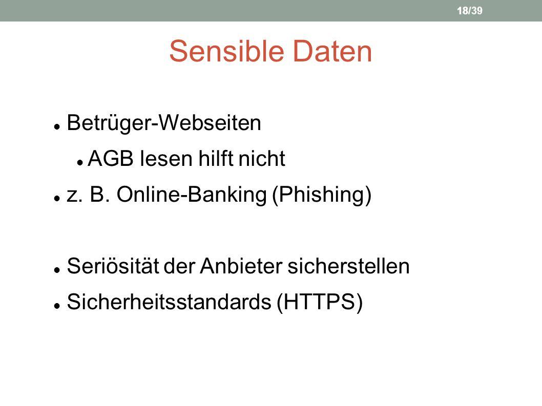 Sensible Daten Betrüger-Webseiten AGB lesen hilft nicht z. B. Online-Banking (Phishing) Seriösität der Anbieter sicherstellen Sicherheitsstandards (HT