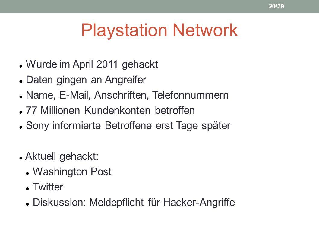20 Playstation Network Wurde im April 2011 gehackt Daten gingen an Angreifer Name, E-Mail, Anschriften, Telefonnummern 77 Millionen Kundenkonten betro