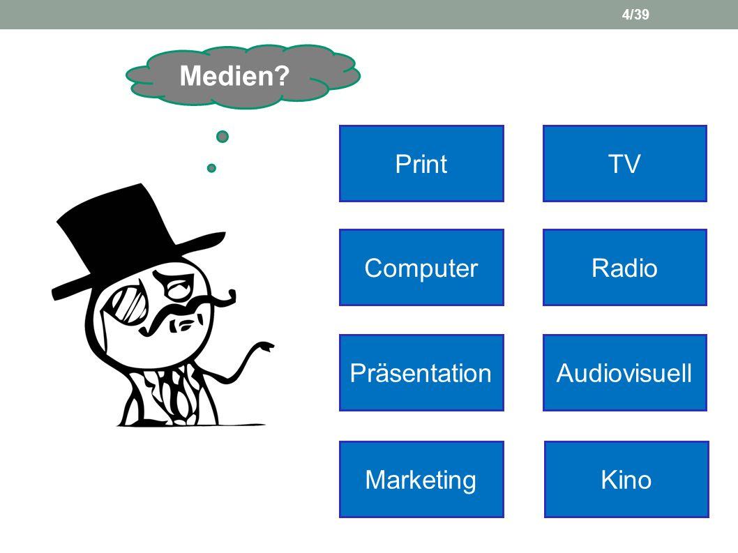 Medien? PrintTV ComputerRadio PräsentationAudiovisuell MarketingKino 4/39