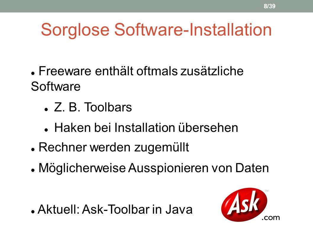 Sorglose Software-Installation Freeware enthält oftmals zusätzliche Software Z. B. Toolbars Haken bei Installation übersehen Rechner werden zugemüllt