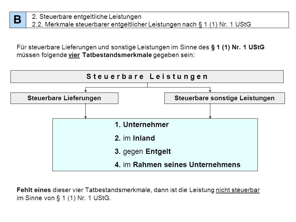 16 Für steuerbare Lieferungen und sonstige Leistungen im Sinne des § 1 (1) Nr. 1 UStG müssen folgende vier Tatbestandsmerkmale gegeben sein: Fehlt ein