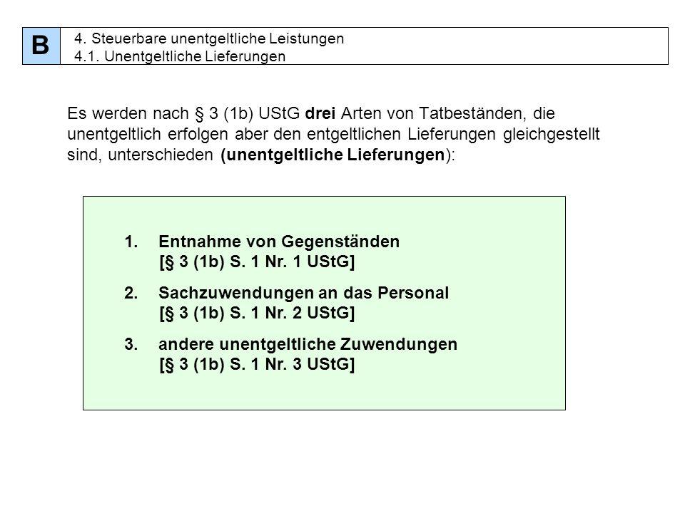 41 Es werden nach § 3 (1b) UStG drei Arten von Tatbeständen, die unentgeltlich erfolgen aber den entgeltlichen Lieferungen gleichgestellt sind, unters