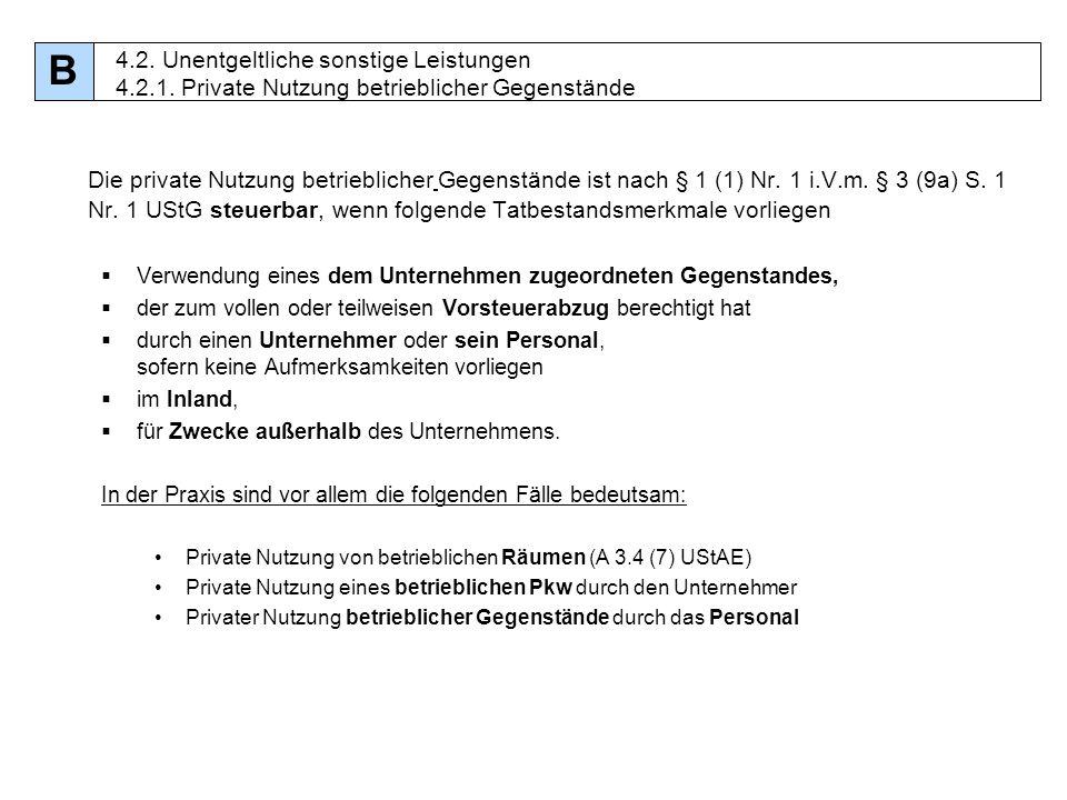 46 Die private Nutzung betrieblicher Gegenstände ist nach § 1 (1) Nr. 1 i.V.m. § 3 (9a) S. 1 Nr. 1 UStG steuerbar, wenn folgende Tatbestandsmerkmale v