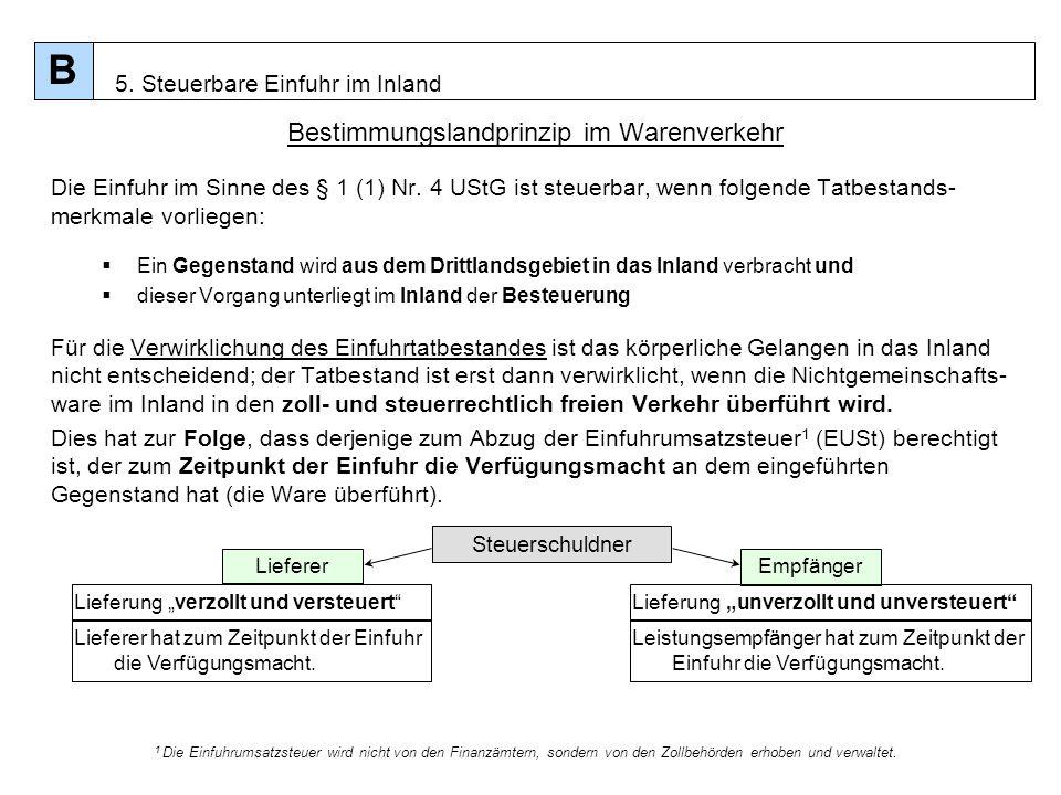 52 Bestimmungslandprinzip im Warenverkehr Die Einfuhr im Sinne des § 1 (1) Nr. 4 UStG ist steuerbar, wenn folgende Tatbestands- merkmale vorliegen: Ei