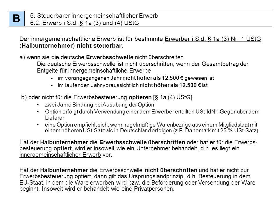 60 Der innergemeinschaftliche Erwerb ist für bestimmte Erwerber i.S.d. § 1a (3) Nr. 1 UStG (Halbunternehmer) nicht steuerbar, a) wenn sie die deutsche