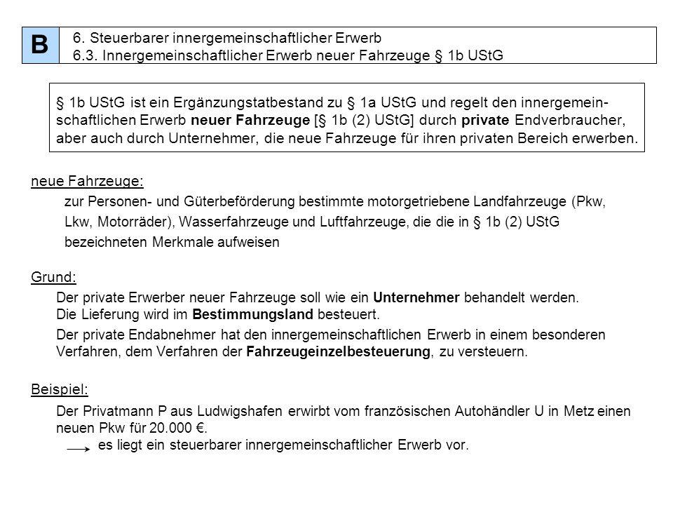 61 § 1b UStG ist ein Ergänzungstatbestand zu § 1a UStG und regelt den innergemein- schaftlichen Erwerb neuer Fahrzeuge [§ 1b (2) UStG] durch private E
