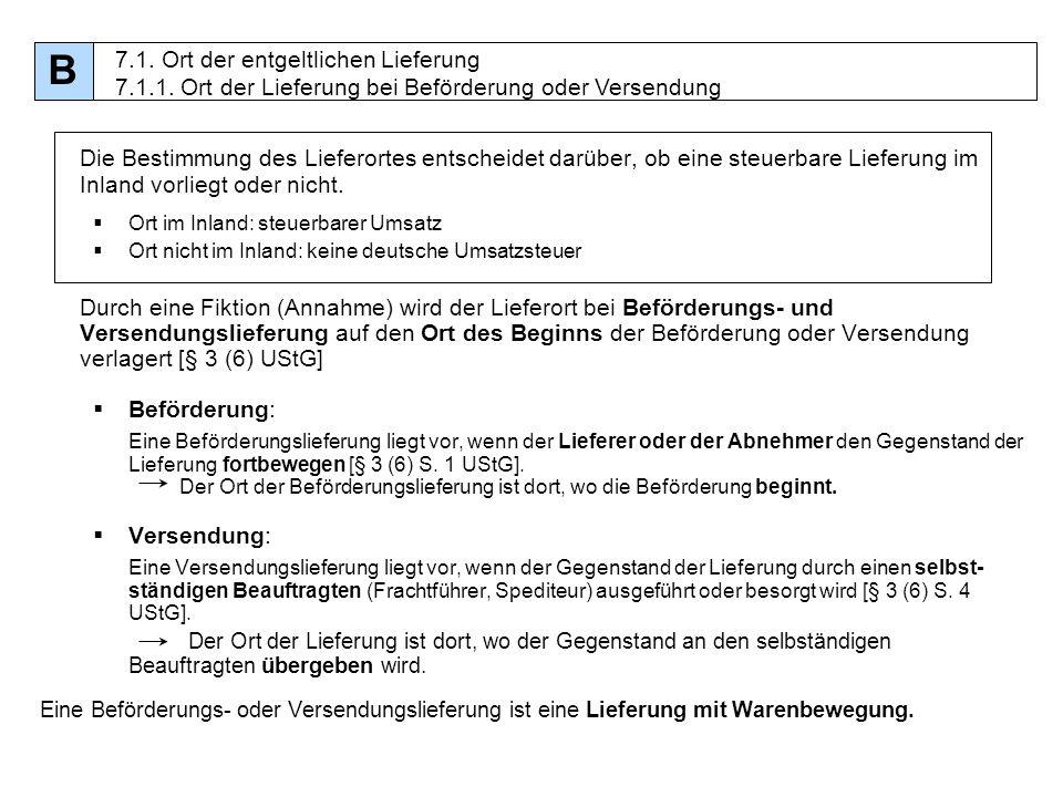 63 Die Bestimmung des Lieferortes entscheidet darüber, ob eine steuerbare Lieferung im Inland vorliegt oder nicht. Ort im Inland: steuerbarer Umsatz O