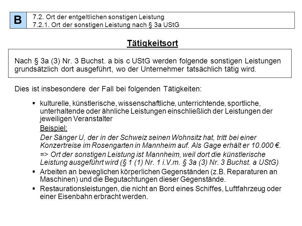 72 Tätigkeitsort Nach § 3a (3) Nr. 3 Buchst. a bis c UStG werden folgende sonstigen Leistungen grundsätzlich dort ausgeführt, wo der Unternehmer tatsä