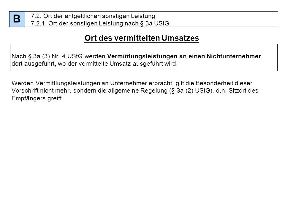 73 Ort des vermittelten Umsatzes Nach § 3a (3) Nr. 4 UStG werden Vermittlungsleistungen an einen Nichtunternehmer dort ausgeführt, wo der vermittelte