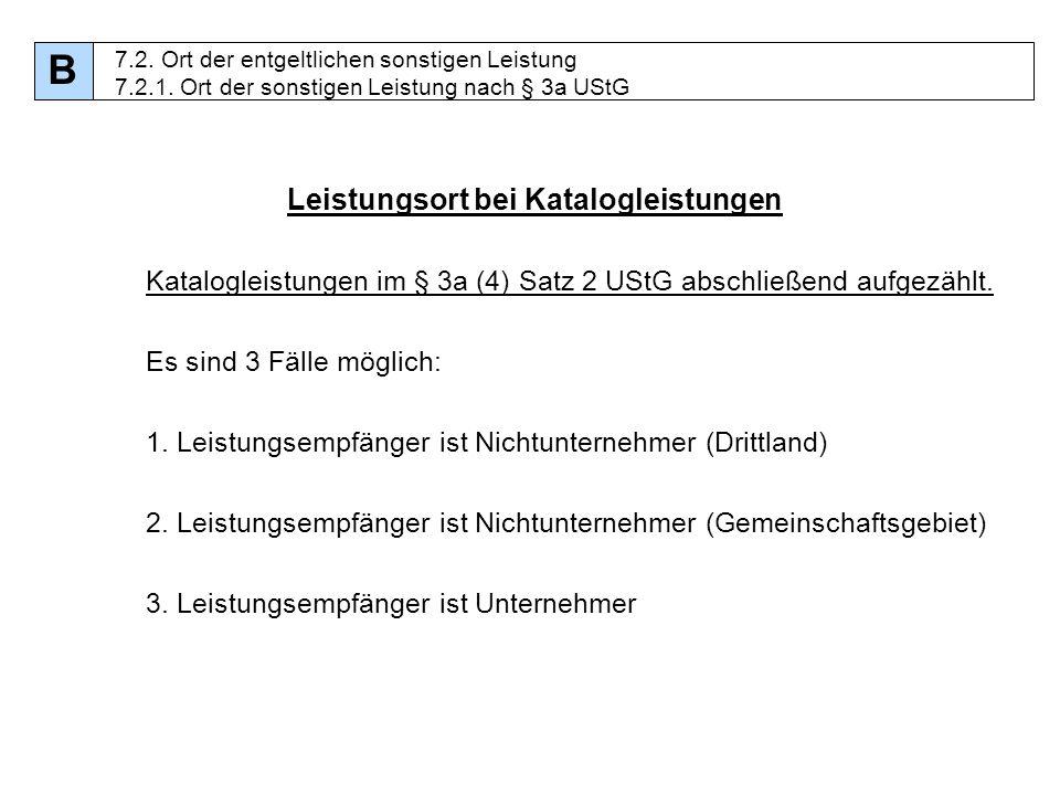75 Leistungsort bei Katalogleistungen Katalogleistungen im § 3a (4) Satz 2 UStG abschließend aufgezählt. Es sind 3 Fälle möglich: 1. Leistungsempfänge