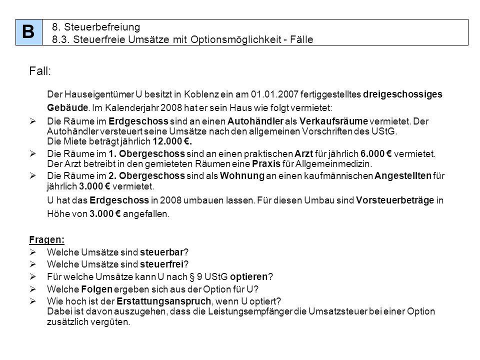 83 Fall: Der Hauseigentümer U besitzt in Koblenz ein am 01.01.2007 fertiggestelltes dreigeschossiges Gebäude. Im Kalenderjahr 2008 hat er sein Haus wi