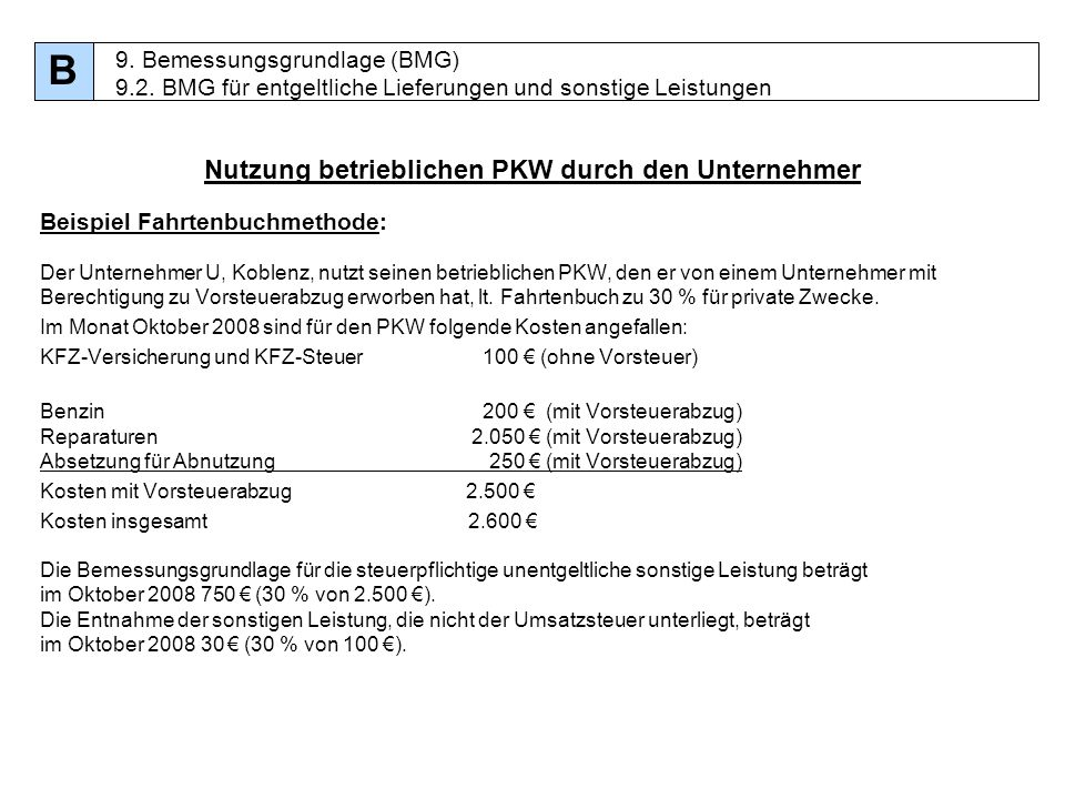 89 9. Bemessungsgrundlage (BMG) 9.2. BMG für entgeltliche Lieferungen und sonstige Leistungen B Nutzung betrieblichen PKW durch den Unternehmer Beispi
