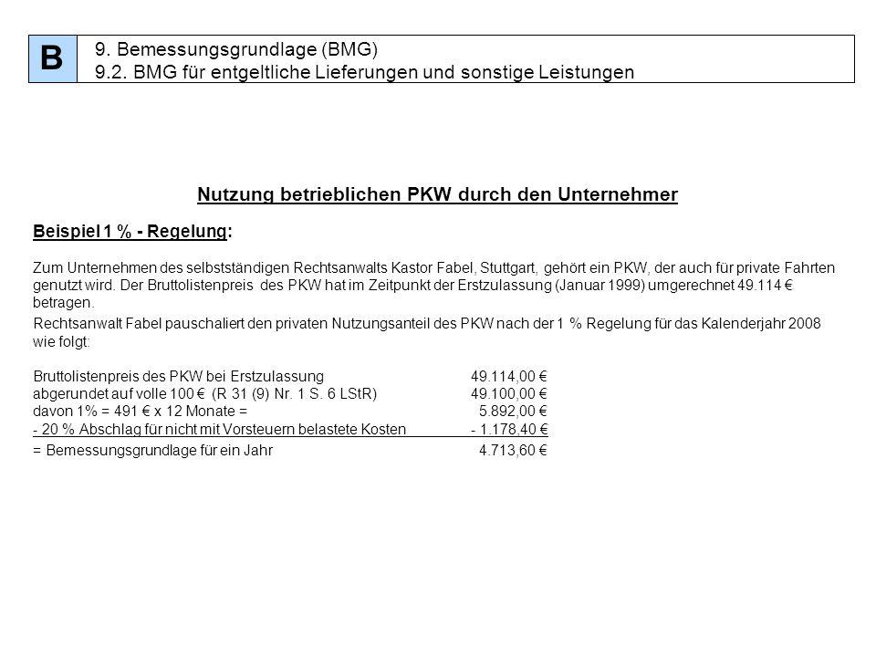 90 B 9. Bemessungsgrundlage (BMG) 9.2. BMG für entgeltliche Lieferungen und sonstige Leistungen Nutzung betrieblichen PKW durch den Unternehmer Beispi