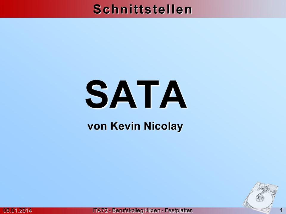Schnittstellen: SATA Inhaltsverzeichnis 05.01.2014 ITA72 - Berufskolleg Hilden - Festplatten 2 Thema Was ist SATA.