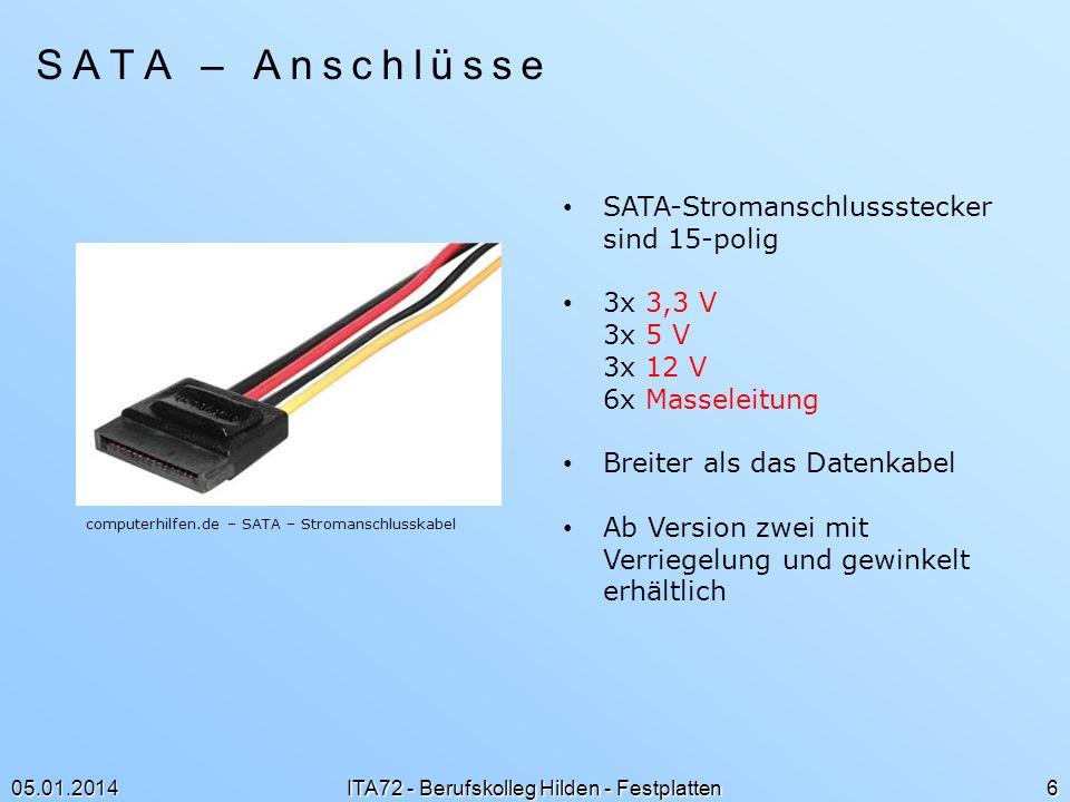 Schnittstellen: SATA Hotplugging 05.01.2014 ITA72 - Berufskolleg Hilden - Festplatten 7 Anschließen und Entfernen eines mit Serial-ATA ausgestatteten Gerätes im laufenden Betrieb Hohe Spannungseinbrüche des Netzteils beim Entfernen eines Gerätes werden mit Pre-Charging vermieden PinFunktion 13,3 V 2 33,3 V pre-charge 4GND Masseltg.