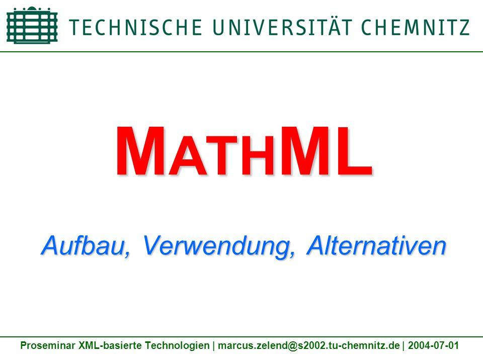 M ATH ML Aufbau, Verwendung, Alternativen Proseminar XML-basierte Technologien | marcus.zelend@s2002.tu-chemnitz.de | 2004-07-01