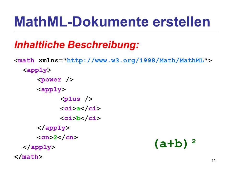11 a b 2 MathML-Dokumente erstellen Inhaltliche Beschreibung: (a+b)²