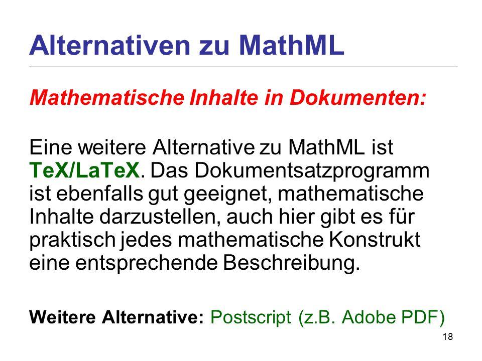 18 Mathematische Inhalte in Dokumenten: Eine weitere Alternative zu MathML ist TeX/LaTeX.