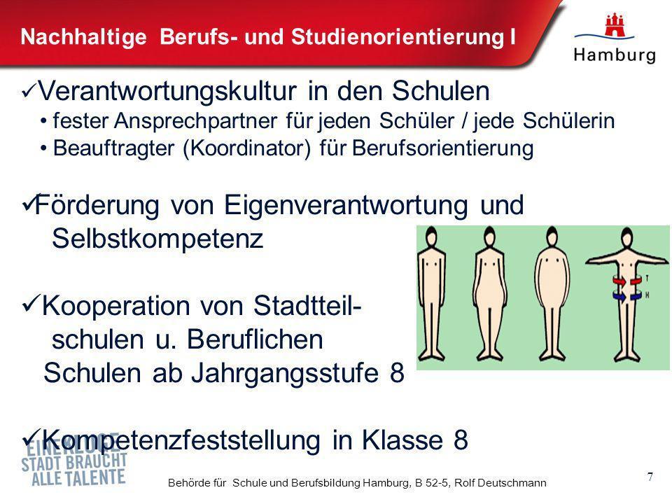 7 Behörde für Schule und Berufsbildung Hamburg, B 52-5, Rolf Deutschmann Verantwortungskultur in den Schulen fester Ansprechpartner für jeden Schüler