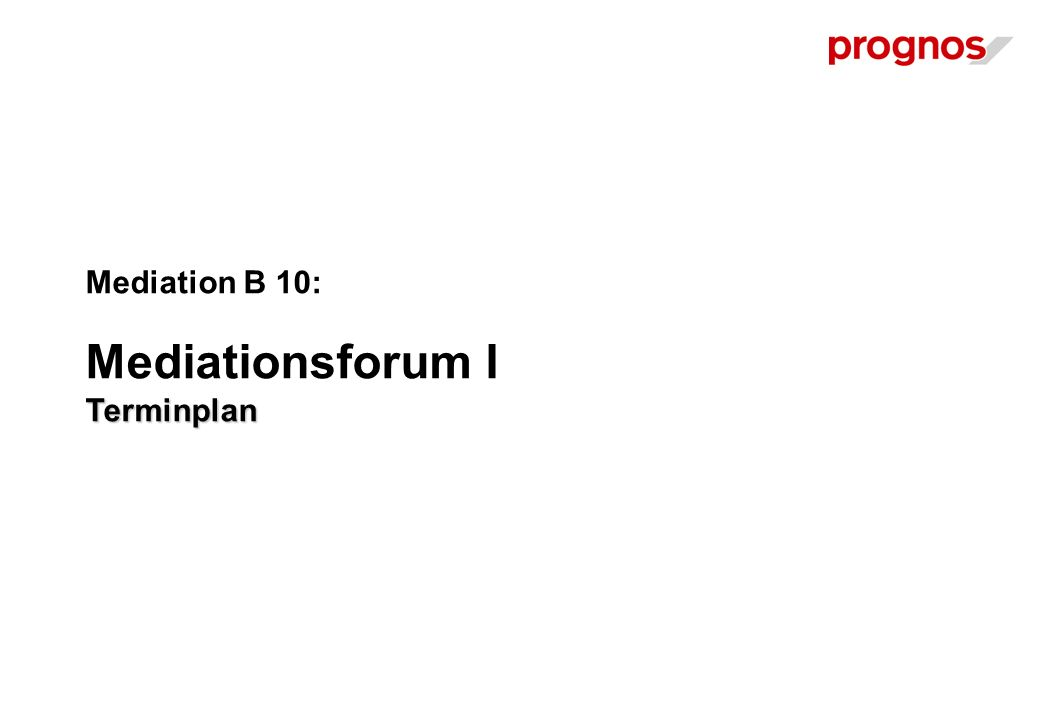 Terminplan Mediation B 10: Mediationsforum I Terminplan